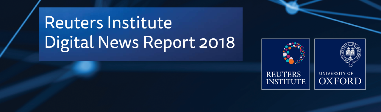 Launch of the Reuters Digital News Report 2018